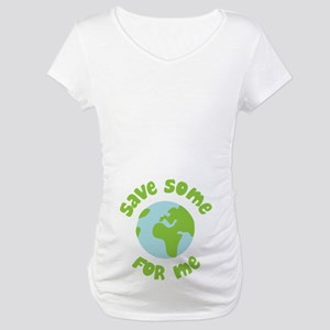 Save Some (Planet Earth) For Me Maternity T-Shirt