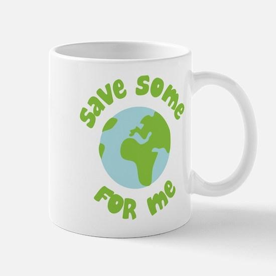 Save Some (Planet Earth) For Me Mug