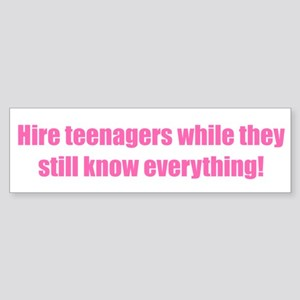 Hire teenagers while they still know everything!