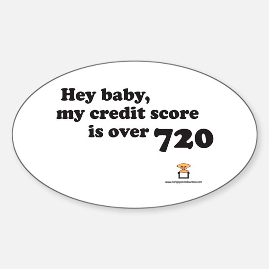 Hey Baby, My Credit Score is Oval Decal