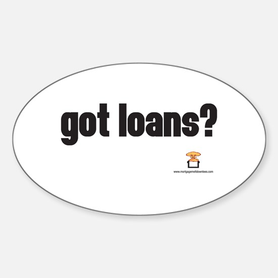 got loans? - Oval Decal