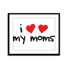 I Love My Moms Framed Panel Print