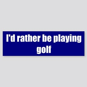 I'd rather be playing golf