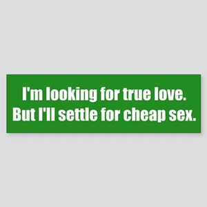 I'm looking for true love. But I'll settle for che