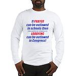 No Prayer No Lobbying Long Sleeve T-Shirt