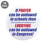 "No Prayer No Lobbying 3.5"" Button (10 pack)"