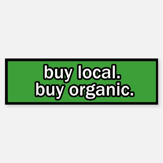 Buy Local Buy Organic Bumper Bumper Bumper Sticker