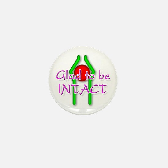 """""""Glad to be Intact"""" (2) Mini Button"""