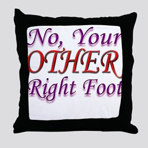 No, Your OTHER Right Foot Throw Pillow