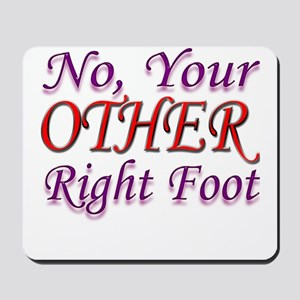 No, Your OTHER Right Foot Mousepad