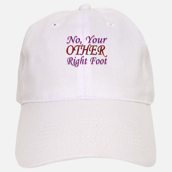 No, Your OTHER Right Foot Baseball Baseball Cap