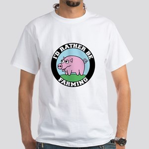 I'd Rather be Farming White T-Shirt