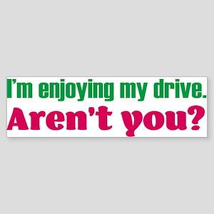 I'm Enjoying My Drive! Aren't You? Bumper