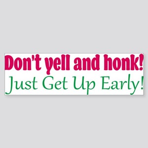 Don't Honk! Just Get Up Early! Bumper Sticker