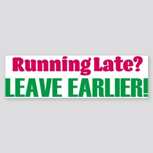 Running Late? Leave Earlier! Bumper Sticker