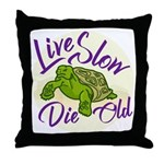 Live Slow, Die Old Throw Pillow