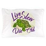 Live Slow, Die Old Pillow Case