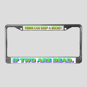 THREE CAN KEEP A SECRET License Plate Frame