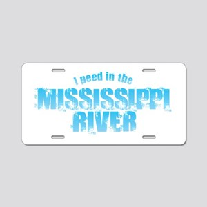 I Peed in the Mississippi R Aluminum License Plate