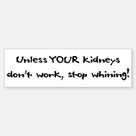 Unless YOUR Kidneys Don't Wor Bumper Bumper Bumper Sticker