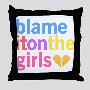 Blame It On The Girls Throw Pillow