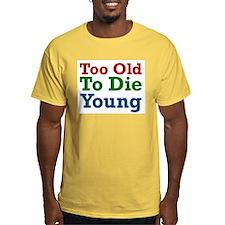 Too Old III T-Shirt