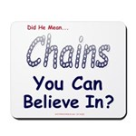 Chains You Believe In Mousepad