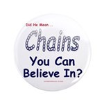 """Chains You Believe In 3.5"""" Button"""