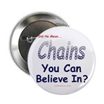 """Chains You Believe In 2.25"""" Button"""