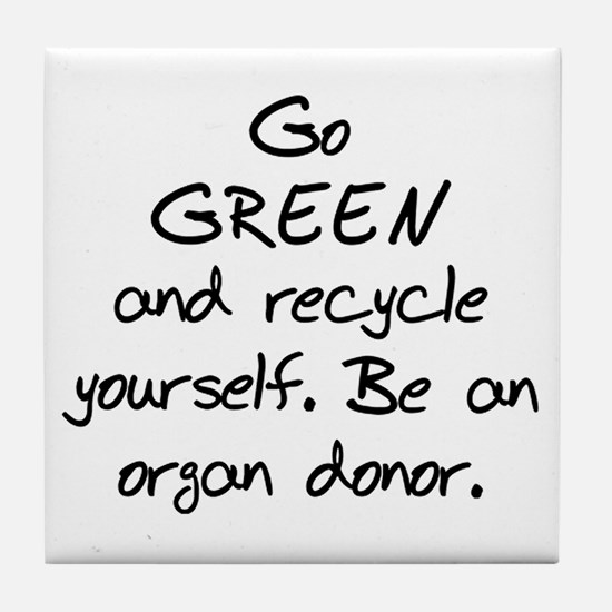 Go GREEN and Recycle Yourself Tile Coaster
