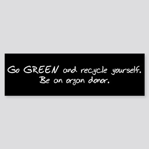 Go GREEN and Recycle Yourself Bumper Sticker