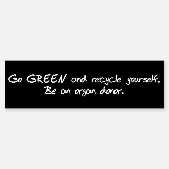Go GREEN and Recycle Yourself Bumper Bumper Bumper Sticker