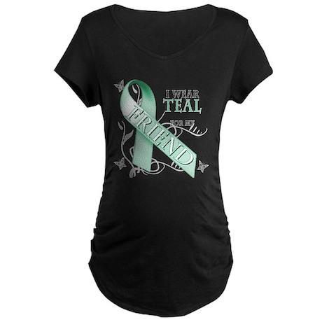 I Wear Teal for my Friend Maternity Dark T-Shirt