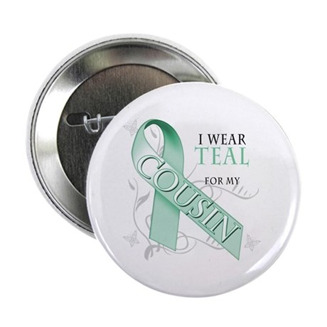 """I Wear Teal for my Cousin 2.25"""" Button"""