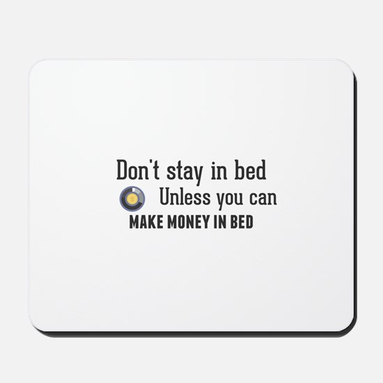 Don't stay in bed. Unless you can make m Mousepad