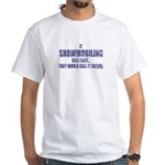 If Snowmobiling was easy they White T-Shirt