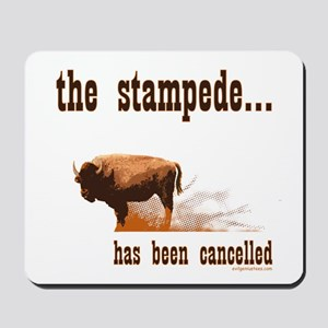 Stampede has been cancelled buffalo Mousepad