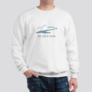Be here now Sweatshirt