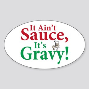 It ain't sauce it's gravy Oval Sticker