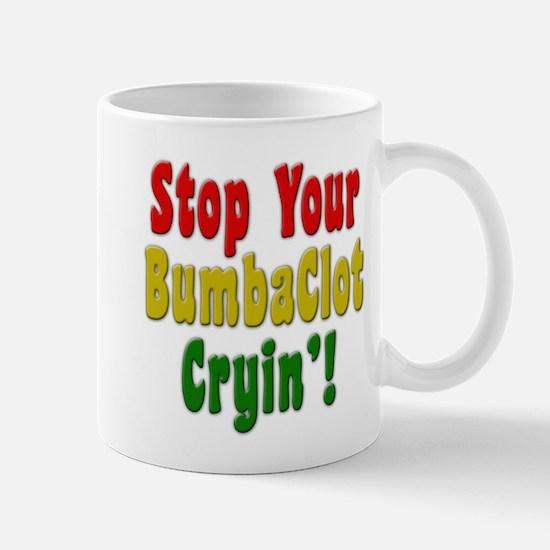 Stop Your BumbaClot Cryin'! Mug