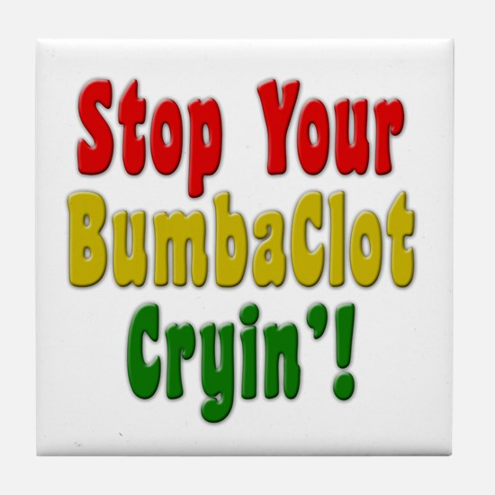 Stop Your BumbaClot Cryin'! Tile Coaster