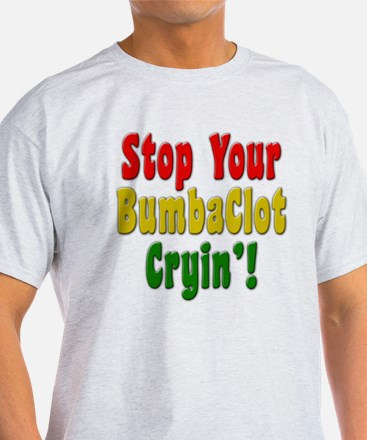 Stop Your BumbaClot Cryin'! T-Shirt