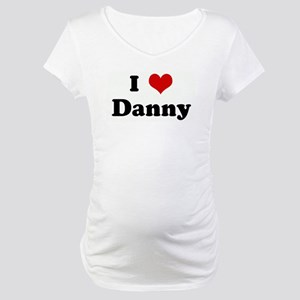 I Love Danny Maternity T-Shirt