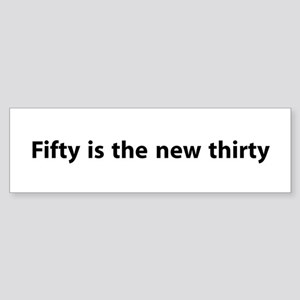 Fifty Is The New Thirty Bumper Sticker