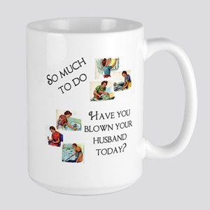 Have you blown your husband t Large Mug