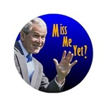 """Miss Me Yet? 3.5"""" Button (100 pack)"""