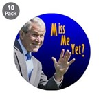 "Miss Me Yet? 3.5"" Button (10 pack)"