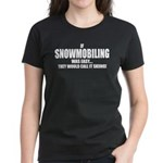 If Snowmobiling was easy they Women's Dark T-Shirt