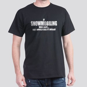If Snowmobiling was easy they Dark T-Shirt