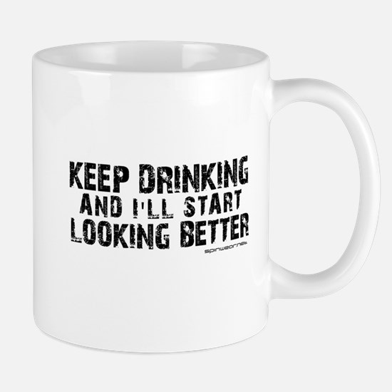 Keep Drinking and I'll Start Looking Better Mug